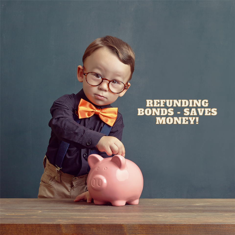 Refunding Bonds Saves Money!
